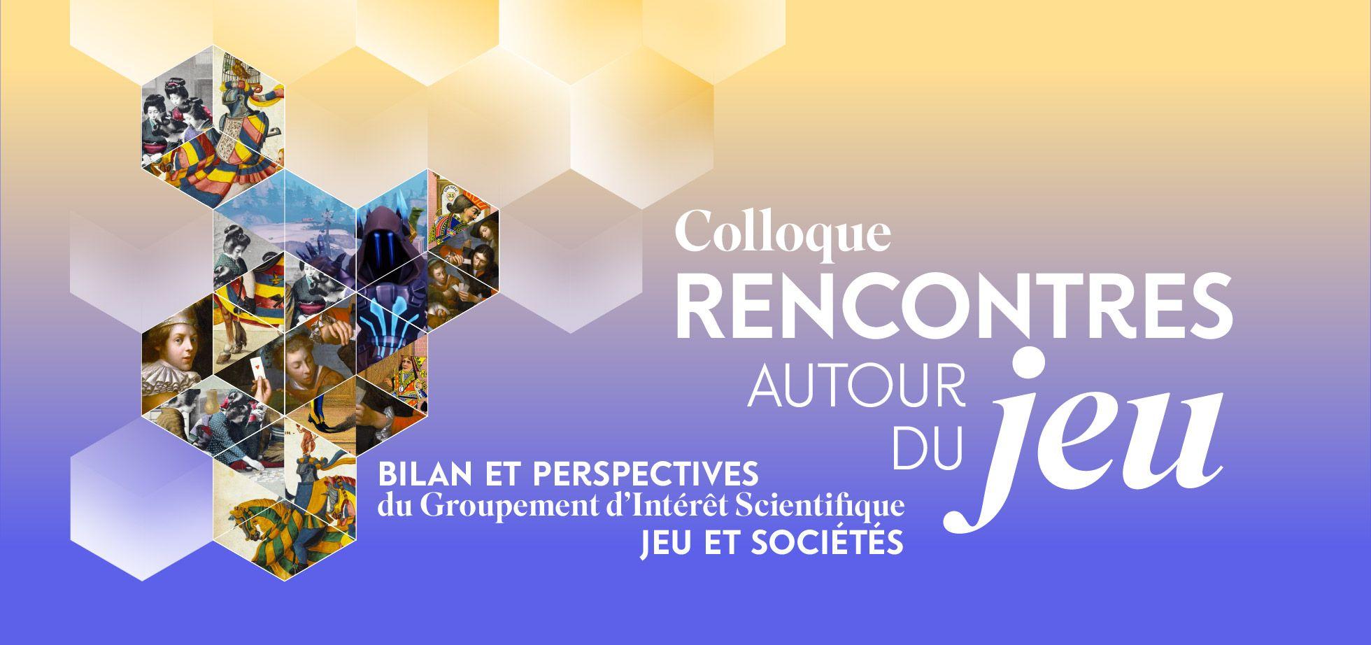 Edition 2019 du colloque «Rencontres autour du jeu» : le GIS Jeu et Sociétés met à l'honneur le caractère pluridisciplinaire et international du jeu